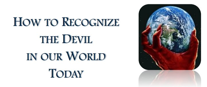 How to Recognize the Devil in our World Today